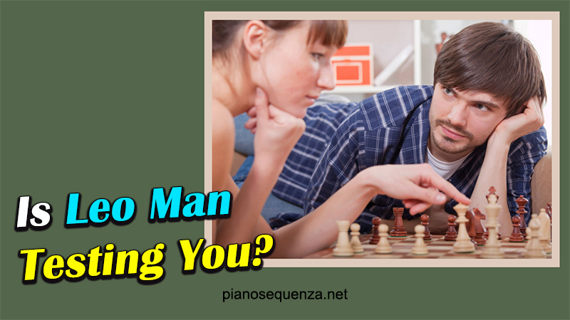Find out reasons why Leo man testing you in relationship