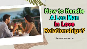 How To Handle A Leo Man in Love Relationships?