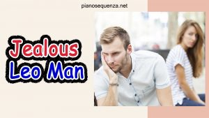 Jealous Leo Man: What You Need To Know?