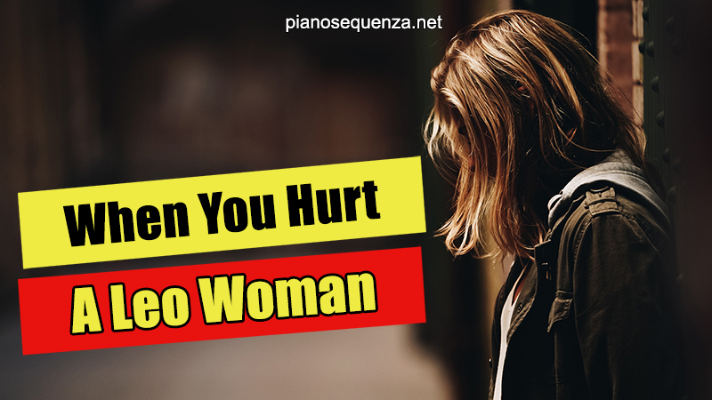things to know when you hurt a leo woman