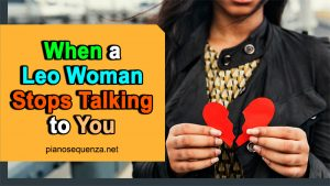 When a Leo Woman Stops Talking to You - You Will Be Dumped!