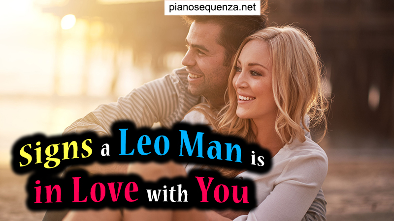 Signs a Leo Man is in Love with You - Recognize be Grateful