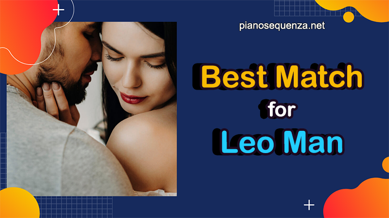 Best Match for Leo Man (with 4 MOST Compatible Signs)