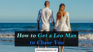 How to Get a Leo Man to Chase You (with 4 Great Tips)