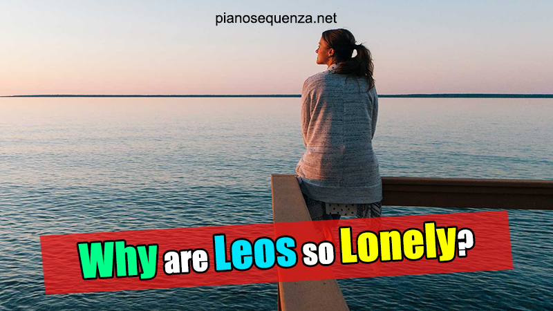 Why are Leos so Lonely (with 4 MOST Obvious Reasons)
