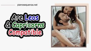 Are Leos and Capricorns Compatible (Good Match or NOT)