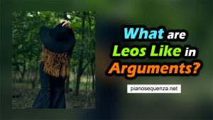 What are Leos Like in Arguments (Check Their Reactions)